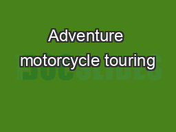 Adventure motorcycle touring PowerPoint PPT Presentation