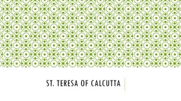 St. Teresa of Calcutta You know her as mother