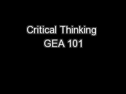 Critical Thinking GEA 101 PowerPoint PPT Presentation