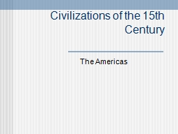 Civilizations of the 15th Century PowerPoint PPT Presentation