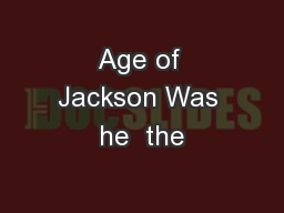 Age of Jackson Was he  the