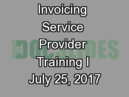 Invoicing Service Provider Training I July 25, 2017