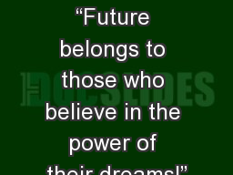 "Welcome to ""Future belongs to those who believe in the power of their dreams!"" PowerPoint PPT Presentation"