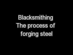 Blacksmithing The process of forging steel