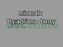 minerals By:adriana  berry PowerPoint PPT Presentation