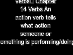 Verbs Chapter 14 Verbs An action verb tells what action someone or something is performing/doing.