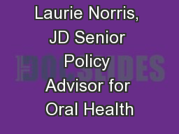 Laurie Norris, JD Senior Policy Advisor for Oral Health