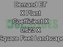 Calculating  Demand ET X Plant Coefficient X 0.623 X Square Feet Landscape