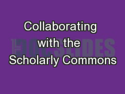 Collaborating with the  Scholarly Commons PowerPoint PPT Presentation
