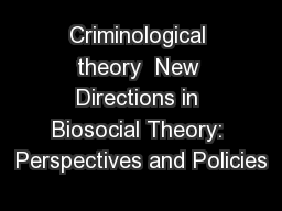 Criminological theory  New Directions in Biosocial Theory: Perspectives and Policies