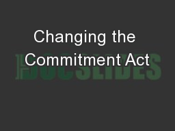 Changing the Commitment Act