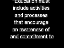 """Education must include activities and processes that encourage an awareness of and commitment to"