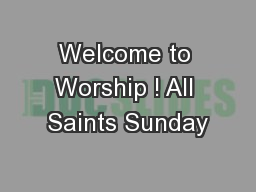 Welcome to Worship ! All Saints Sunday