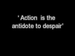 ' Action  is the antidote to despair'