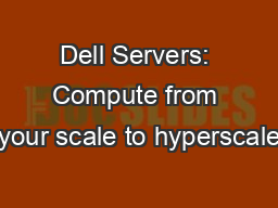 Dell Servers: Compute from your scale to hyperscale