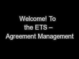 Welcome! To  the ETS – Agreement Management