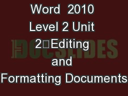 Word  2010 Level 2 Unit 2	Editing and Formatting Documents