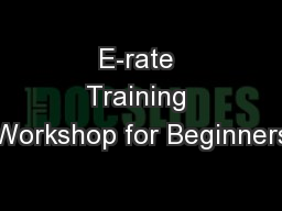 E-rate Training Workshop for Beginners PowerPoint PPT Presentation
