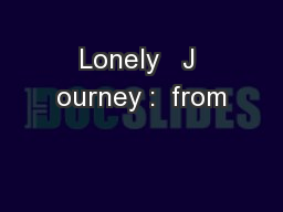 Lonely   J ourney :  from
