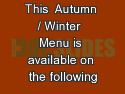 This  Autumn / Winter  Menu is available on the following
