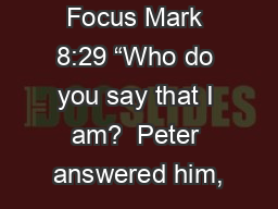 """Renewed Focus Mark 8:29 """"Who do you say that I am?  Peter answered him,"""