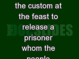 Mark 15:6-7 Now it was the custom at the feast to release a prisoner whom the people requested.  A