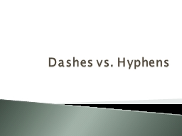Dashes vs. Hyphens Hyphens: (-) used