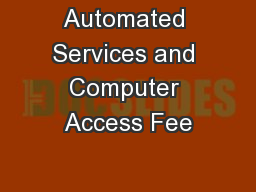 Automated Services and Computer Access Fee PowerPoint PPT Presentation