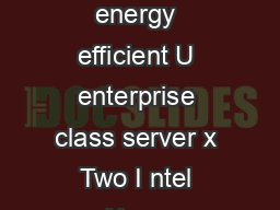 ORACLE DATA SHEET SUN SERVER X SYSTEM KEY FEATURES x Compact and energy efficient U enterprise class server x Two I ntel Xeon processor E  v product f amily CPUs x Sixteen DIMM slots x Four PCIe