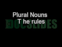 Plural Nouns T he rules