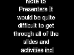 Note to Presenters It would be quite difficult to get through all of the slides and activities incl
