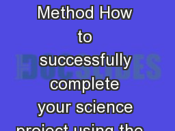 The Scientific Method How to successfully complete your science project using the…