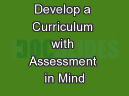 How to Develop a Curriculum with Assessment in Mind PowerPoint PPT Presentation