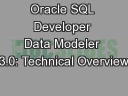 Oracle SQL Developer Data Modeler 3.0: Technical Overview