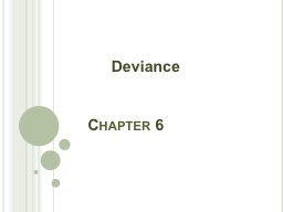 """Chapter  6 Deviance """"It is not the act itself, but the reactions to the act, that make something"""