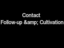 Contact Follow-up & Cultivation PowerPoint PPT Presentation