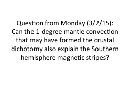 Question from Monday (3/2/15): Can the 1-degree mantle convection that may have formed the crustal