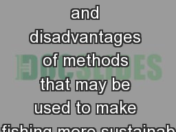Discuss the advantages and disadvantages of methods that may be used to make fishing more sustainab