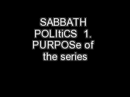 SABBATH POLItiCS  1. PURPOSe of the series