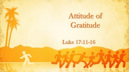 Attitude of Gratitude Luke 17:11-16 PowerPoint PPT Presentation