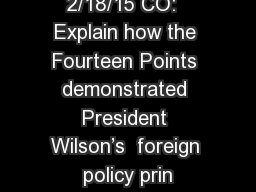 2/18/15 CO:  Explain how the Fourteen Points demonstrated President Wilson's  foreign policy prin