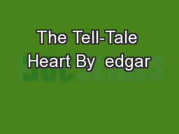 The Tell-Tale Heart By  edgar