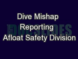 Dive Mishap Reporting  Afloat Safety Division