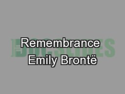 Remembrance Emily Brontë PowerPoint PPT Presentation