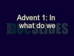 Advent 1: In what do we PowerPoint PPT Presentation