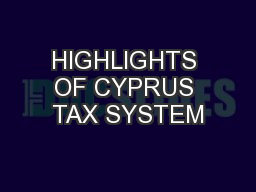 HIGHLIGHTS OF CYPRUS TAX SYSTEM