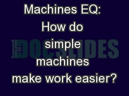 Simple Machines EQ: How do simple machines make work easier?