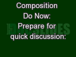 Composition Do Now: Prepare for quick discussion: