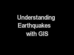 Understanding Earthquakes   with GIS