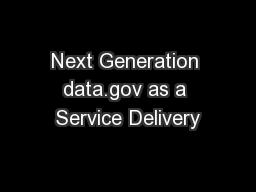 Next Generation data.gov as a Service Delivery